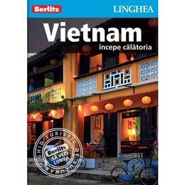 Vietnam: Incepe calatoria - Berlitz, editura Linghea