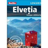 Elvetia: Incepe calatoria - Berlitz, editura Linghea