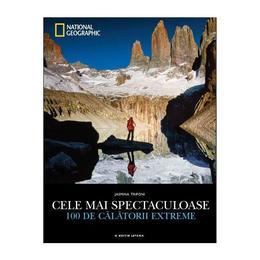 National Geographic. Cele mai spectaculoase 100 de calatorii extreme - Jasmina Trifoni, editura Litera