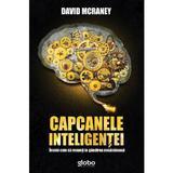 Capcanele inteligentei - David McRaney, editura Globo