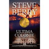 Ultima colonie - Steve Berry, editura Rao