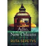 Adio, New Orleans - Ruta Sepetys, editura Epica