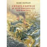 Cetati, castele si alte fortificatii din Romania - Radu Oltean, editura Humanitas