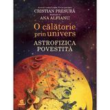 O calatorie prin univers: Astrofizica povestita - Cristian Presura, Ana Alfianu, editura Humanitas