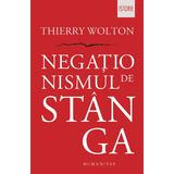 Negationismul de stanga - Thierry Wolton, editura Humanitas