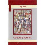 Catolicii si politica - Luigi Alici, editura Galaxia Gutenberg