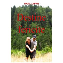 Destine fericite - Pavel Corut, editura Corut Pavel
