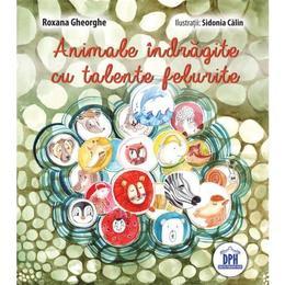 Animale indragite cu talente felurite - Roxana Gheorghe, editura Didactica Publishing House