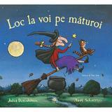Loc la voi pe maturoi - Julia Donaldson, Axel Scheffler, editura Cartea Copiilor