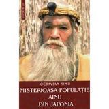 Misterioasa populatie Ainu din Japonia - Octavian Simu, editura Saeculum I.o.