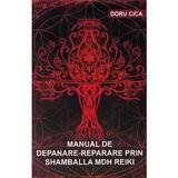 Manual de depanare-reparare prin Shamballa MDH Reiki - Doru Cica, editura Stylished