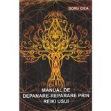 Manual de depanare-reparare prin Reiki Usui - Doru Cica, editura Stylished