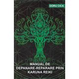 Manual de depanare-reparare prin Karuna Reiki - Doru Cica, editura Stylished