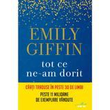 Tot ce ne-am dorit - Emily Giffin, editura Litera