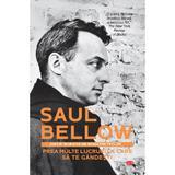 Prea multe lucruri la care sa te gandesti - Saul Bellow, editura Litera