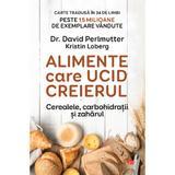 Alimente care ucid creierul  - David Perlmutter, Kristin Loberg, editura Litera