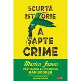 Scurta istorie a sapte crime - Marlon James, editura Litera