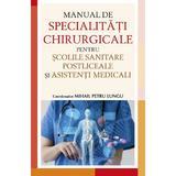 Manual de specialitati chirurgicale pentru scolile sanitare postliceale si asistenti medicali - miha