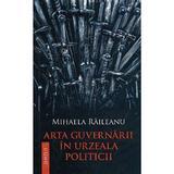 Arta guvernarii in urzeala politicii - Mihaela Raileanu, editura Tritonic