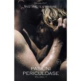 Instincte primare Vol.1: Pasiuni periculoase - Silvia D.F., editura Stylished