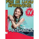 Matematica - Clasa 4 - Fise de lucru diferentiate - Georgiana Gogoescu, Adela Apostolescu, editura Cartea Romaneasca