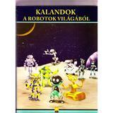 Kalandok A Robotok Vilagabol. Aventuri din lumea robotilor, editura Aquila 93