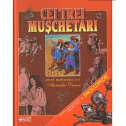 Cei trei muschetari. Cartea de aventuri pentru copii + Enciclopedie, editura Arc