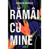 Ramai cu mine - Ayobami Adebayo, editura Grupul Editorial Art