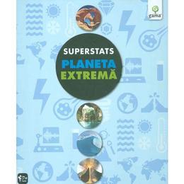 Planeta extrema - Superstats, editura Gama