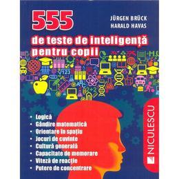 555 de teste de inteligenta pentru copii - Jurgen Bruck, Harald Havas, editura Niculescu