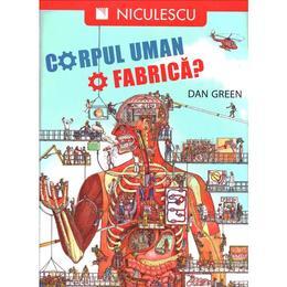 Corpul uman, o fabrica? - Dan Green, editura Niculescu