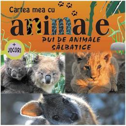 Pui de animale salbatice - Cartea mea cu animale + Jocuri, editura Prut
