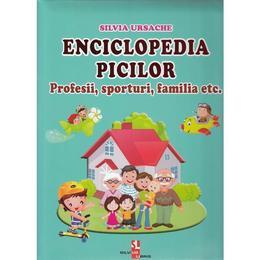 Enciclopedia picilor: Profesii, sporturi, familia - Silvia Ursache, editura Silvius Libris