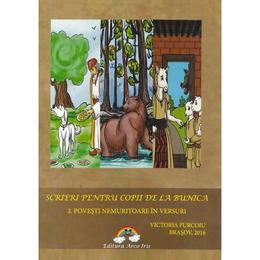 Scrieri pentru copii de la bunica - 2. Povesti nemuritoare in versuri - Victoria Furcoiu, editura Arco Iris