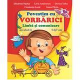 Povestim cu Vorbarici limba si comunicare nivelul II 5-6,7 ani - Elisabera Martac, editura Carminis