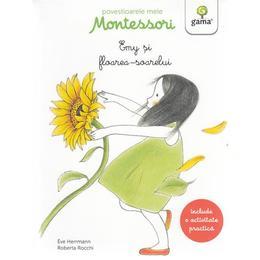 Povestioarele mele Montessori: Emy si florea-soarelui - Eve Herrmann, Roberta Rocchi, editura Gama