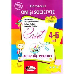 4-5 ani Domeniul: Om si societate - Activitati practice - Alice Nichita, Alina Carmen Bozon, editura Aramis