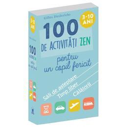 100 de activitati Zen pentru un copil fericit - Gilles Diederichs, editura Didactica Publishing House