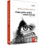 Viata prin ochii unui avocat - Mihai Adrian Hotca, editura Universul Juridic