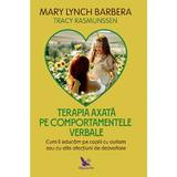 Terapia axata pe comportamentele verbale - Mary Lynch Barbera, editura For You