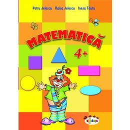Matematica 4+ - Petru Jelescu, Raisa Jelescu, Inesa Tautu, editura Dorinta