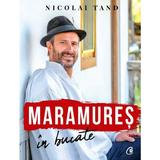 Maramures in bucate - Nicolai Tand, editura Curtea Veche