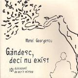 Gandesc, Deci nu exist - Matei Georgescu, editura Cartea Daath