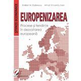 Europenizarea. Procese si tendinte in dezvoltarea europeana - Emilian M. Dobrescu, Mihai Vincentiu Ivan, editura Universitara