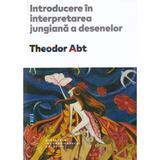 Introducere in interpretarea jungiana a desenelor - Theodor Abt, editura Trei