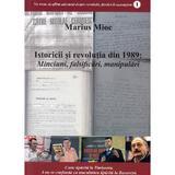 Istoricii si revolutia din 1989. Minciuni, falsificari, manipulari - Marius Mioc, editura Partos