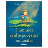 Duminica si alte povestiri cu Iosifel - Lavinia Braniste, editura Grupul Editorial Art