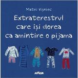 Extraterestrul care isi dorea ca amintire o pijama - Matei Visniec, editura Grupul Editorial Art