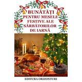 Bunanati pentru mesele festive ale sarbatorilor de iarna - Gina Selea, editura Orizonturi