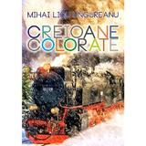 Creioane colorate - Mihai Licu Ungureanu, editura Paideia